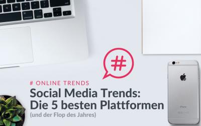 Social Media Trends: Die 5 besten Plattformen
