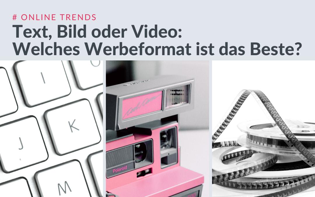 Online Trends: Text, Bild oder Video. Welches Werbeformat ist das Beste?